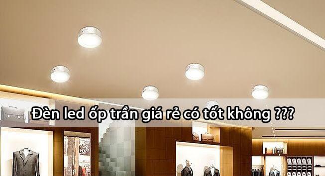Đèn led ốp trần giá rẻ có tốt không