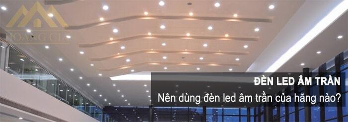 Nên dùng đèn led âm trần của hãng nào?