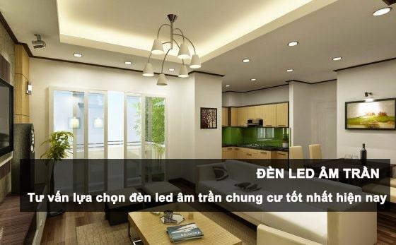 Tư vấn lựa chọn đèn led âm trần chung cư tốt nhất hiện nay