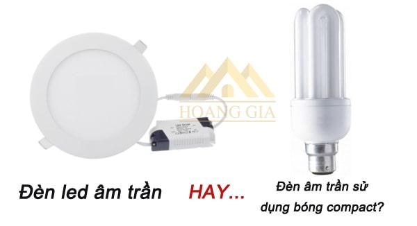 Đèn led âm trần hay đèn âm trần Compact?