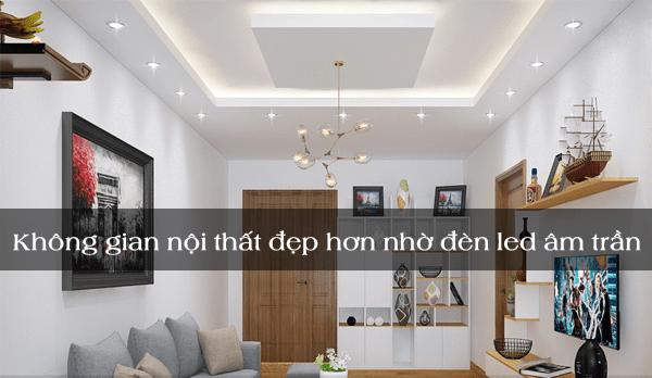 Không gian nội thất đẹp hơn nhờ đèn led âm trần
